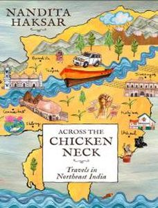 Across the Chicken Neck : Travels in Northeast India