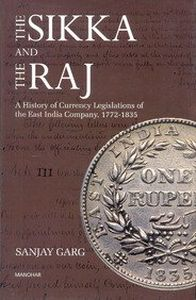 The Sikka and the Raj: A History of Currency Legislations of the East India Company 1772-1835