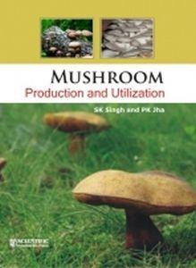 Mushroom : Production and Utilization
