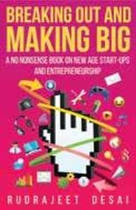 Breaking Out and Making Big : A No Nonsense Book on Start-Ups and Entrepreneurship