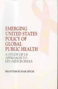 Emerging United States Policy of Global Public Health : A Study of US Approach to HIV/AIDS in India