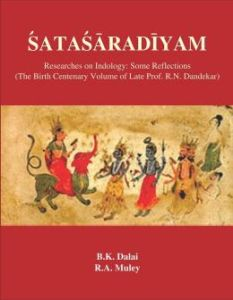 Satasaradiyam : Researches on Indology : Some Reflections (The Birth Centenary Volume of Late Prof. R. N. Dandekar)