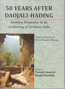50 Years After Daojali Hading: Emerging Perspectives in the Archaeology of Northeast India : Essays in Honour of Tarun Chandra Sharma