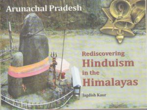 Arunachal Pradesh : Rediscovering Hinduism in the Himalayas