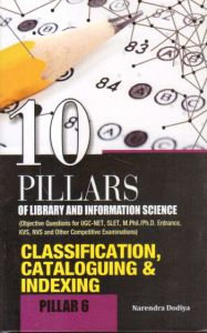 10 Pillars of Library and Information Science : Pillar 6: Classification, Cataloguing and Indexing