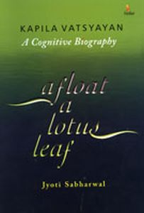 Aflot of Lotus Leaf: Kapila Vatsyayan: A Cognitive Biography