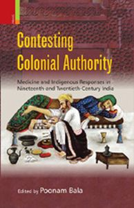 Contesting Colonial Authority: Medicine and Indigenous Responses in Nineteenth and Twentieth Century India