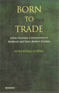 Born to Trade: Indian Business Communities in Medieval and Early Modern Eurasia