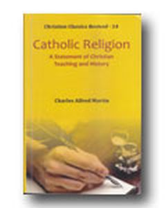 Catholic Religion : A Statement of Christian Teaching and History