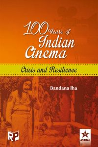 100 Years of Indian Cinema: Crisis and Resilience