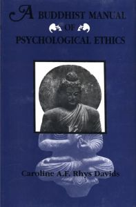 A Buddhist Manual of Psychological Ethics (Buddhist Psychology) of the Fourth Century BC