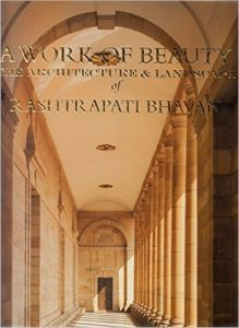 A Work of Beauty: The Architecture and Landscape of Rashtrapati Bhavan