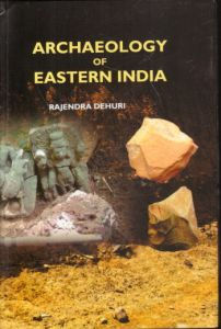 Archaeology of Eastern India : With Special Reference to Kakharua Valley, North Central Odisha