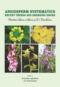 Angiosperm Systematics: Recent Trends and Emerging Issues: Felicitation Volume in Honour of Dr. Tariq Husain
