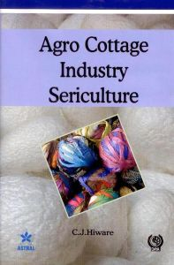 Agro Cottage Industry Sericulture/C.J. Hiware