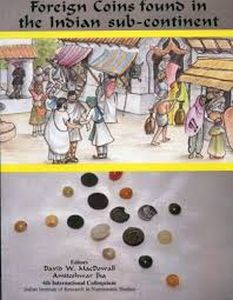 Foreign Coins Found in the Indian Subcontinent : 8 - 10 January, 1995, 4 International Colloquium/edited by David W. MacDowall and Amiteshwar Jha