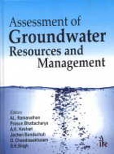 Assessment of Groundwater Resources and Management/edited by AL. Ramanathan, Prosun Bhattacharya, A.K. Keshari, Jochen Bundschuh, D. Chandrasekharam and S.K. Singh