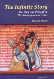 The Infinite Story : The Past and Present of the Ramayanas in Hindi/Danuta Stasik