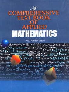 A Comprehensive Text Book of Applied Mathematics/Rakesh Gupta