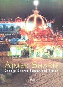 Ajmer Sharif: Khwaja Gharib Nawaz and Ajmer/J. Wasi