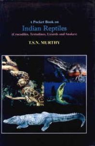 A Pocket Book on Indian Reptiles : Crocodiles, Testudines, Lizards and Snakes/T.S.N. Murthy