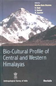 Bio-Cultural Profile of Central and Western Himalayas/edited by Madhu Bala Sharma, V. Kaul, V. Sarkar and B. Joardar