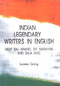 Indian Legendary Writers in English : Mulk Raj Anand, R.K. Narayan and Raja Rao/edited by Jaydeep Sarangi