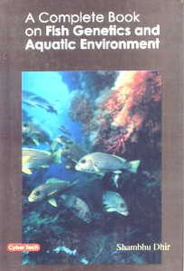 A Complete Book on Fish Genetics and Aquatic Environment/Shambhu Dhir