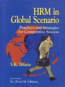 HRM in Global Scenario : Practices and Strategies for Competitive Success/S.K. Bhatia