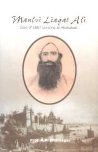 Maulvi Liaqat Ali : Icon of 1857 Uprising at Allahabad/A.P. Bhatnagar