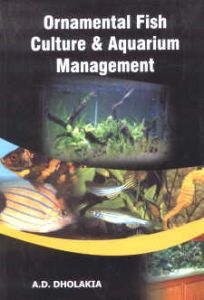 Ornamental Fish Culture and Aquarium Management/A.D. Dholakia