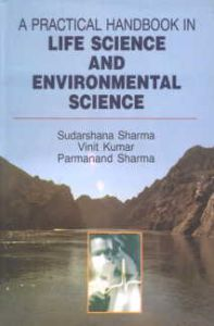 A Practical Handbook in Life Science and Environmental Science/Sudarshana Sharma, Vinit Kumar and Parmanand Sharma