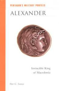 Alexander : Invincible King of Macedonia/Peter G. Tsouras
