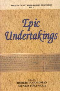 Papers of the Twelfth World Sanskrit Conference, Vol. II. Epic Undertakings/edited by Robert P. Goldman and Muneo Tokunaga