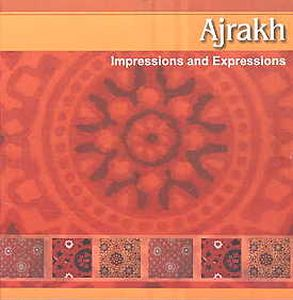 Ajrakh : Impressions and Expressions : A Journey of Antique Traditional Indian Textile