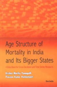 Age Structure of Mortality in India and Its Bigger States : A Data Base for Cross-Sectional and Time Series Research/Krishna Murthy Ponnapalli and Praveen Kumar Kambampati