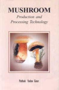 Mushroom Production and Processing Technology/V.N. Pathak, Nagendra Yadav and Maneesha Gaur