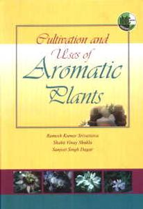 Cultivation and Uses of Aromatic Plants/Ramesh Kumar Srivastava, Shakti Vinay Shukla and Sanjeet Singh Dagar