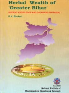 Herbal Wealth of 'Greater Bihar' : Ancient Knowledge and Database Appraisal/K.K. Bhutani