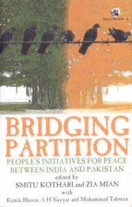 Bridging Partition : People's Initiatives for Peace Between India and Pakistan/edited by Smitu Kothari, Zia Mian, Kamla Bhasin, A.H. Nayyar and Mohammad Tahseen