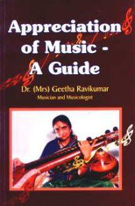 Appreciation of Music : A Guide/Geetha Ravikumar