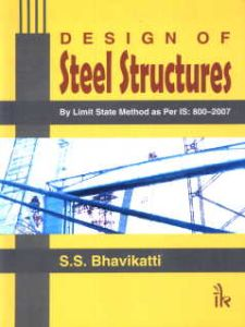 Design of Steel Structures by Limit State Method as Per IS 800-2007/S.S. Bhavikatti