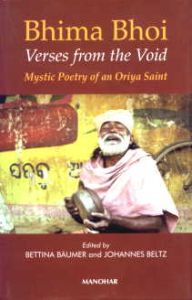 Bhima Bhoi: Verses from the Void : Mystic Poetry of an Oriya Saint (with audio CD)/Edited by Bettina Baumer and Johannes Beltz