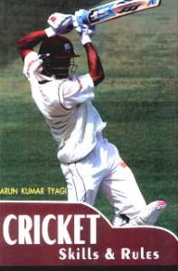 Cricket : Skills and Rules/Arun Kumar Tyagi