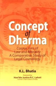 Concept of Dharma - Corpus Juris of Law and Morality : A Comparative Study of Legal Cosmology/K.L. Bhatia