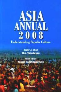 Asia Annual 2008 : Understanding Popular Culture/edited by H.S. Vasudevan and Kausik Bandyopadhyay