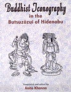 Buddhist Iconography : In the Butsuzozui of Hidenobu/Translated and edited by Anita Khanna