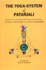 The Yoga System of Patanjali : Sanskrit Text with English Translation and Commentary 'Yoga Bhasya' of Veda Vyasa and 'Tattva Vaisaradi' of Vacaspatimisra/translated by J.H. Woods