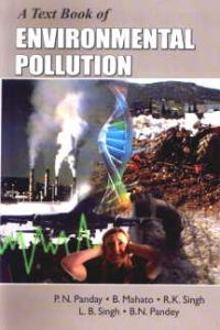 A Text Book of Environmental Pollution/P.Panday, Bhola Mahato, R.K. Singh, L.B. Singh and B.N. Pandey