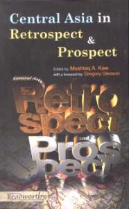 Central Asia in Retrospect and Prospect/edited by Mushtaq A. Kaw